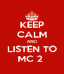 KEEP CALM AND LISTEN TO MC 2  - Personalised Poster A4 size