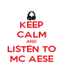 KEEP CALM AND LISTEN TO MC AESE - Personalised Poster A4 size