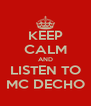 KEEP CALM AND LISTEN TO MC DECHO - Personalised Poster A4 size