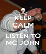 KEEP CALM AND LISTEN TO MC JOHN - Personalised Poster A4 size