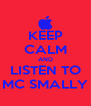 KEEP CALM AND LISTEN TO MC SMALLY - Personalised Poster A4 size