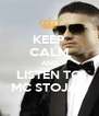 KEEP CALM AND LISTEN TO MC STOJAN - Personalised Poster A4 size