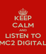 KEEP CALM AND LISTEN TO MC2 DIGITAL - Personalised Poster A4 size