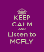 KEEP CALM AND Listen to MCFLY - Personalised Poster A4 size