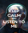 KEEP CALM AND LISTEN TO ME - Personalised Poster A4 size