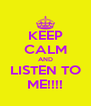 KEEP CALM AND LISTEN TO ME!!!! - Personalised Poster A4 size