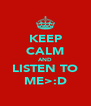 KEEP CALM AND LISTEN TO ME>:D - Personalised Poster A4 size