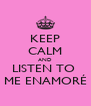 KEEP CALM AND LISTEN TO  ME ENAMORÉ - Personalised Poster A4 size