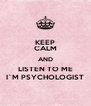 KEEP CALM AND LISTEN TO ME I`M PSYCHOLOGIST - Personalised Poster A4 size