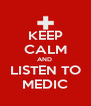 KEEP CALM AND  LISTEN TO MEDIC - Personalised Poster A4 size