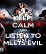 KEEP  CALM AND LISTEN TO MEETS EVIL - Personalised Poster A4 size
