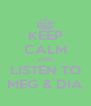 KEEP CALM AND LISTEN TO MEG & DIA - Personalised Poster A4 size