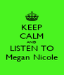 KEEP CALM AND LISTEN TO Megan Nicole - Personalised Poster A4 size