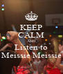 KEEP CALM AND Listen to Meissie Meissie - Personalised Poster A4 size