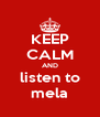 KEEP CALM AND listen to mela - Personalised Poster A4 size