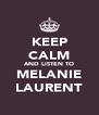 KEEP CALM AND LISTEN TO MELANIE LAURENT - Personalised Poster A4 size