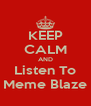 KEEP CALM AND Listen To Meme Blaze - Personalised Poster A4 size