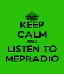 KEEP CALM AND LISTEN TO MEPRADIO - Personalised Poster A4 size