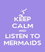 KEEP CALM AND LISTEN TO MERMAIDS - Personalised Poster A4 size