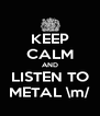 KEEP CALM AND LISTEN TO METAL \m/ - Personalised Poster A4 size