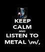 KEEP CALM AND LISTEN TO METAL \m/, - Personalised Poster A4 size
