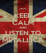 KEEP CALM AND LISTEN TO METALLICA - Personalised Poster A4 size
