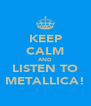 KEEP CALM AND LISTEN TO METALLICA! - Personalised Poster A4 size