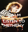 KEEP CALM AND LISTEN TO METHENY - Personalised Poster A4 size