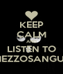 KEEP CALM AND LISTEN TO MEZZOSANGUE - Personalised Poster A4 size