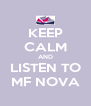KEEP CALM AND LISTEN TO MF NOVA - Personalised Poster A4 size