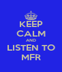 KEEP CALM AND LISTEN TO MFR - Personalised Poster A4 size