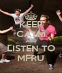 KEEP CALM AND LISTEN TO MFRU - Personalised Poster A4 size