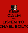 KEEP CALM AND LISTEN TO  MICHAEL BOLTON  - Personalised Poster A4 size