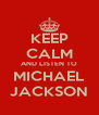 KEEP CALM AND LISTEN TO MICHAEL JACKSON - Personalised Poster A4 size