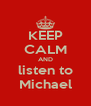 KEEP CALM AND listen to Michael - Personalised Poster A4 size