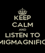 KEEP CALM AND LISTEN TO MIGMAGNIFIC - Personalised Poster A4 size