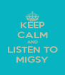 KEEP CALM AND LISTEN TO MIGSY - Personalised Poster A4 size