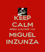 KEEP CALM AND LISTEN TO MIGUEL INZUNZA - Personalised Poster A4 size