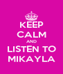 KEEP CALM AND LISTEN TO MIKAYLA - Personalised Poster A4 size