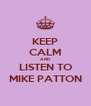 KEEP CALM AND LISTEN TO MIKE PATTON - Personalised Poster A4 size