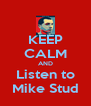 KEEP CALM AND Listen to Mike Stud - Personalised Poster A4 size