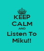KEEP CALM AND Listen To Miku!! - Personalised Poster A4 size
