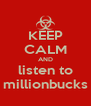 KEEP CALM AND listen to millionbucks - Personalised Poster A4 size