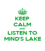 KEEP CALM AND LISTEN TO MIND'S LAKE - Personalised Poster A4 size