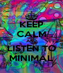 KEEP CALM AND LISTEN TO MINIMAL - Personalised Poster A4 size