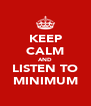 KEEP CALM AND LISTEN TO MINIMUM - Personalised Poster A4 size