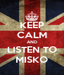 KEEP CALM AND LISTEN TO MISKO - Personalised Poster A4 size