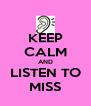 KEEP CALM AND LISTEN TO MISS - Personalised Poster A4 size