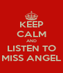 KEEP CALM AND LISTEN TO MISS ANGEL - Personalised Poster A4 size