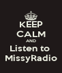 KEEP CALM AND Listen to  MissyRadio - Personalised Poster A4 size